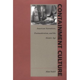Containment Culture : American Narrative, Postmodernism, And The Atomic Age New Americanists - Alan Nadel