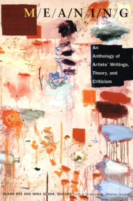 M/E/A/N/I/N/G: An Anthology of Artists' Writings, Theory, and Criticism Mira Schor Editor