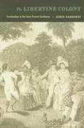 The Libertine Colony: Creolization in the Early French Caribbean