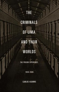 The Criminals of Lima and Their Worlds: The Prison Experience, 1850-1935 - Aguirre, Carlos