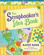 Scrapbooker's Idea Book - Kathy Ross, Nicole In Bosch (Illustrator)