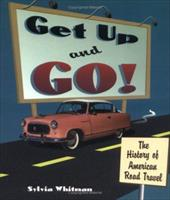 Get Up and Go!: The History of American Road Travel - Whitman, Sylvia