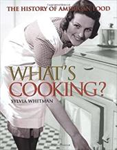 What's Cooking?: The History of American Food - Whitman, Sylvia