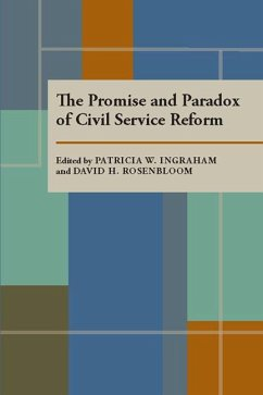 The Promise and Paradox of Civil Service Reform - Herausgeber: Ingraham, Patricia W. Rosenbloom, David H.