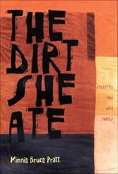 The Dirt She Ate: Selected and New Poems - Pratt, Minnie Bruce