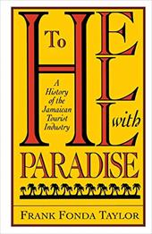 To Hell with Paradise: A History of the Jamaican Tourist Industry - Taylor, Frank Fonda