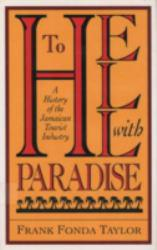To Hell With Paradise : History of the Jamaican Tourist Industry - Frank Fonda Taylor
