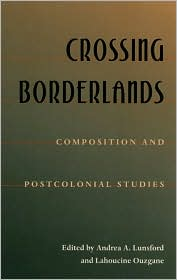 Crossing Borderlands: Composition and Post-Colonial Studies - Andrea Lunsford (Editor), Lahoucine Ouzgane (Editor)