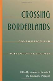 Crossing Borderlands: Composition and Postcolonial Studies - Lunsford, Andrea A. / Ouzgane, Lahoucine