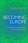 Becoming Europe: Immigration, Integration, and the Welfare State