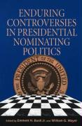 Enduring Controversies in Presidential Nominating Politics