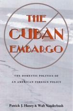 The Cuban Embargo - Patrick Haney (author), Walt Vanderbush (contributions)