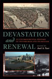 Devastation and Renewal: An Environmental History of Pittsburgh and Its Region - Tarr, Joel A.
