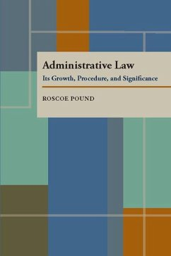 Administrative Law: Its Growth, Procedure, and Significance - Pound, Roscoe