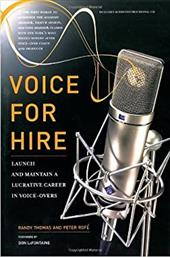 Voice for Hire: Launch and Maintain a Lucrative Career in Voice-Overs [With CD] - Thomas, Randy / Rofe', Peter / LaFontaine, Don