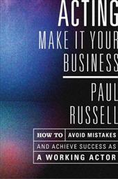 Acting: Make It Your Business: How to Avoid Mistakes and Achieve Success as a Working Actor - Russell, Paul