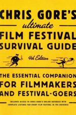 Chris Gore's Ultimate Film Festival Survival Guide - Chris Gore