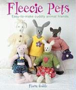 Fleecie Pets: Easy-To-Make Cuddly Animal Friends