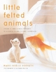 Little Felted Animals - Marie-Noelle Horvath