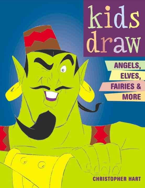 Kids Draw Angels, Elves, Fairies and More - Chris Hart
