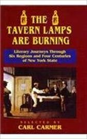 The Tavern Lamps Are Burning: Literary Journeys Through Six Regions and Four Centuries of NY States - Carmer, Carl