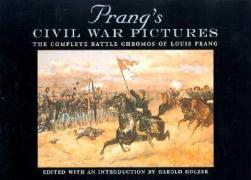 """Prang's Civil War Pictures: The Complete Battle Chromos of Louis Prang with the Full """"Descriptive Texts"""""""