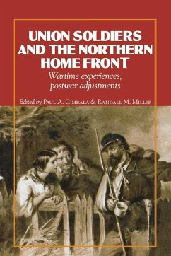 Union Soldiers and the Northern Home Front: Wartime Experiences, Postwar Adjustments - Herausgeber: Cimbala, Paul A. Miller, Randall