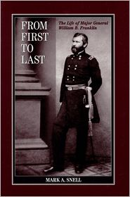 From First to Last: The Life of William B. Franklin - Mark Snell