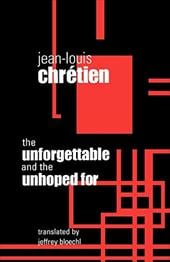 Unforgettable and the Unhoped for - Chretien, Jean-Louis / Bloechl, Jeffrey