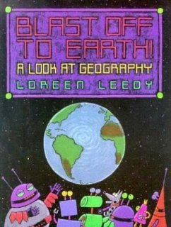 Blast Off to Earth!: A Look at Geography - Leedy, Loreen