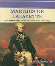 Marquis de Lafayette: French Hero of the American Revolution - Kathleen Collins
