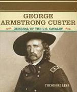 George Armstrong Custer: General of the U.S. Cavalry