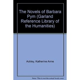 The Novels of Barbara Pym (Garland Reference Library of the Humanities) - Katherine Anne Ackley