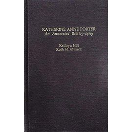 Katherine Anne Porter: An Annotated Bibliography (Garland Reference Library of the Humanities) - Kathryn Hilt