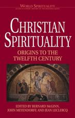 Christian Spirituality - Louis Dupré (editor), Don E. Saliers (editor), John Meyendorf (editor)