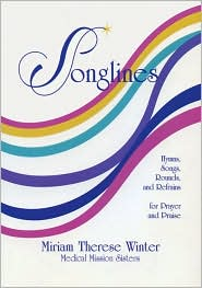 Songlines: Hymns, Songs, Rounds, Refrains for Prayer and Praise - Miriam Therese Winter