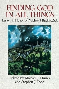 Finding God in All Things: Essays in Honor of Michael J. Buckley, S.J. - Himes, Michael J.