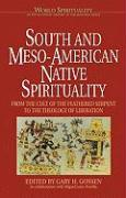 South & Meso-American Native Spirituality: From the Cult of the Feathered Serpent to the Theology of Liberation