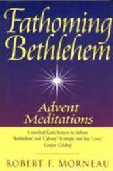 Fathoming Bethlehem: Advent Meditations - Robert F. Morneau