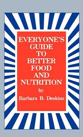 Everyone's Guide To Better Food And Nutrition - Barbara B. Deskins