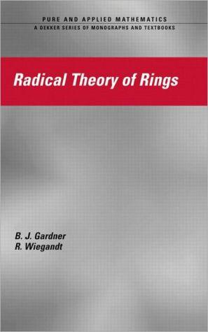 Radical Theory of Rings - J.W. Gardner, Richard Wiegand, R. Wiegandt