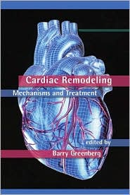 Cardiac Remodeling: Mechanisms and Treatment - Barry Greenberg (Editor)