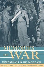 Memories of War: Micronesians in the Pacific War - Falgout, Suzanne / Poyer, Lin / Carucci, Laurence M.