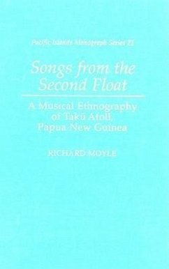 Songs from the Second Float: A Musical Ethnography of Taku Atoll, Papua New Guinea - Moyle, Richard