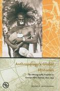 Anthropology's Global Histories: The Ethnographic Frontier in German New Guinea, 1870-1935