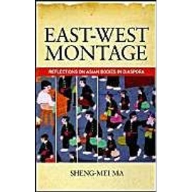 East-West Montage: Reflections on Asian Bodies in Diaspora - Sheng-Mei Ma