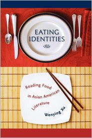 Eating Identities: Reading Food in Asian American Literature - Wenying Xu