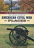 The Ideals Guide to American Civil War Places, 1861-1865: 150 Years Sesquicentiennial