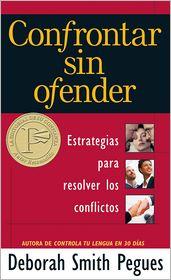 Confrontar Sin Ofender: Estrategias Para Resolver los Conflictos = Confronting Without Offending