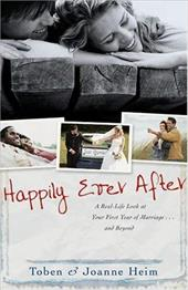 Happily Ever After: A Real-Life Look at Your First Year of Marriage... and Beyond - Heim, Toben / Heim, Joanne